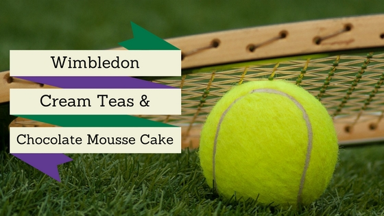 Wimbledon, Cream Teas & Chocolate Mousse Cake