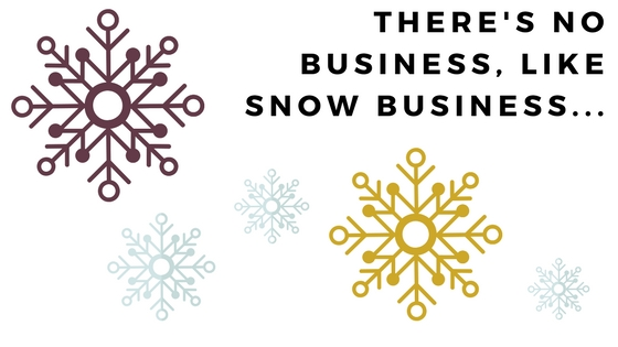 There's No Business, Like Snow Business…